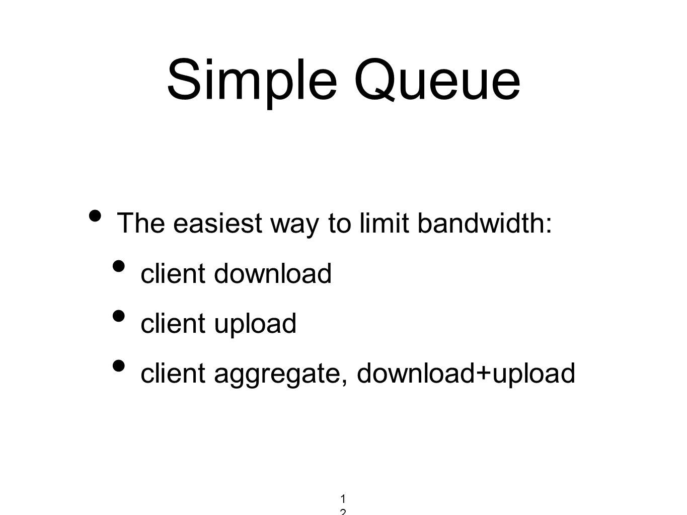 Simple Queue The easiest way to limit bandwidth: client download client upload client aggregate, download+upload 128128128