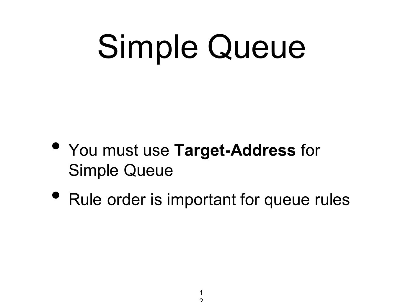 Simple Queue You must use Target-Address for Simple Queue Rule order is important for queue rules 129129129