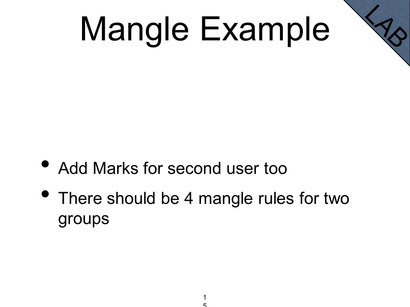 Mangle Example 153153153 Add Marks for second user too There should be 4 mangle rules for two groups LAB