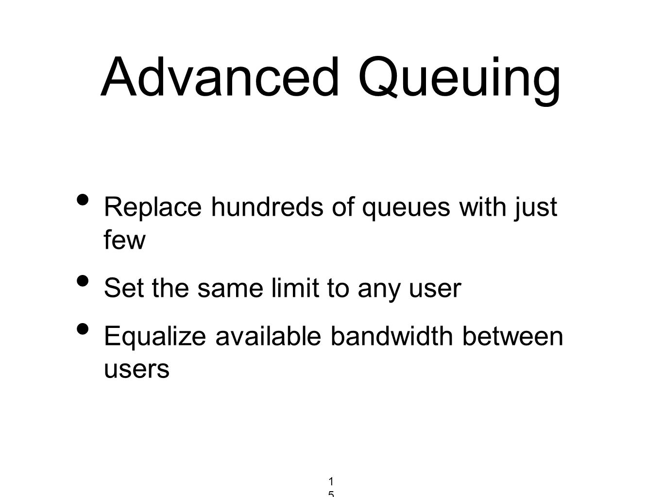 Advanced Queuing Replace hundreds of queues with just few Set the same limit to any user Equalize available bandwidth between users 154154154