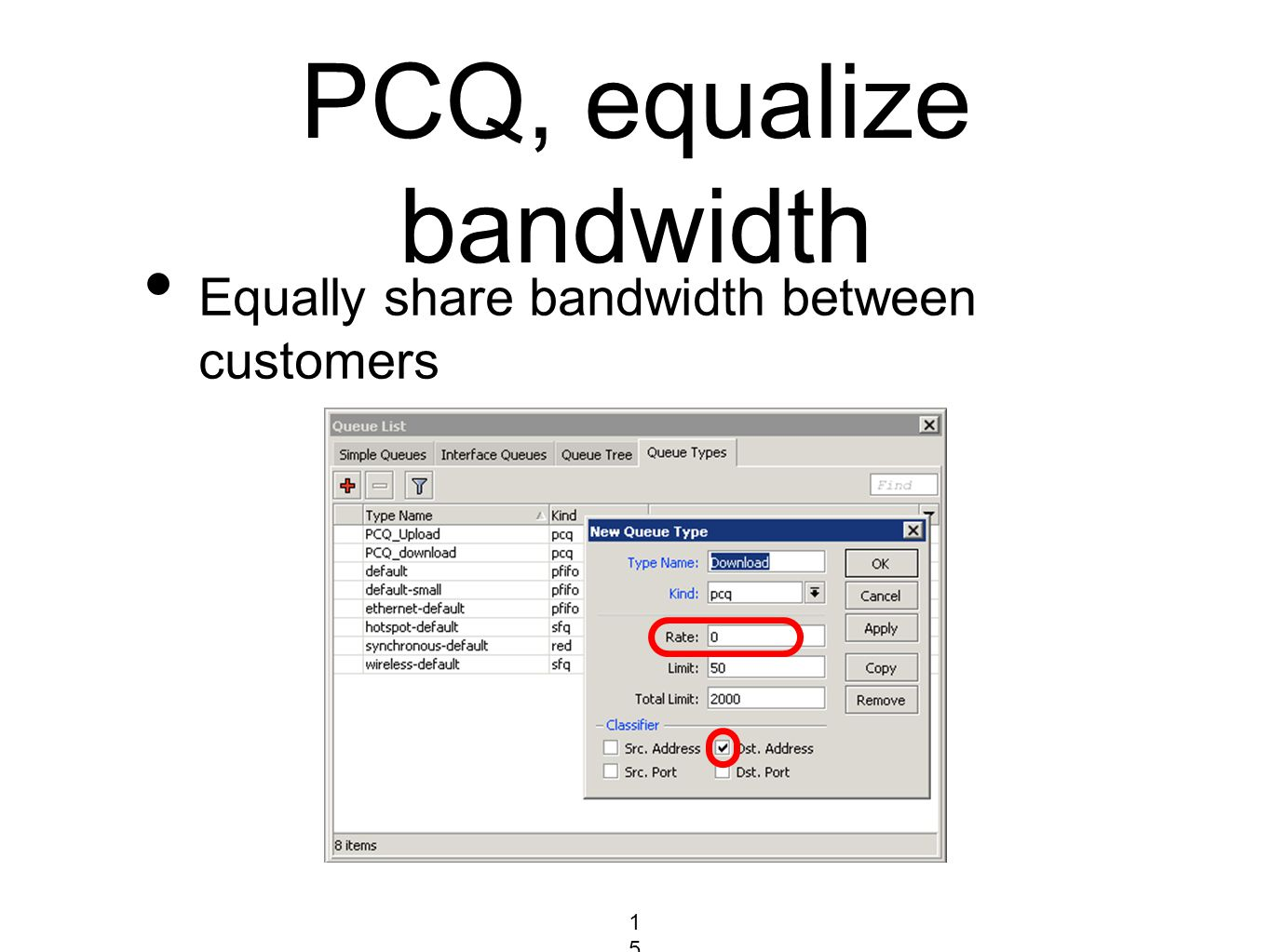 PCQ, equalize bandwidth Equally share bandwidth between customers 158158158