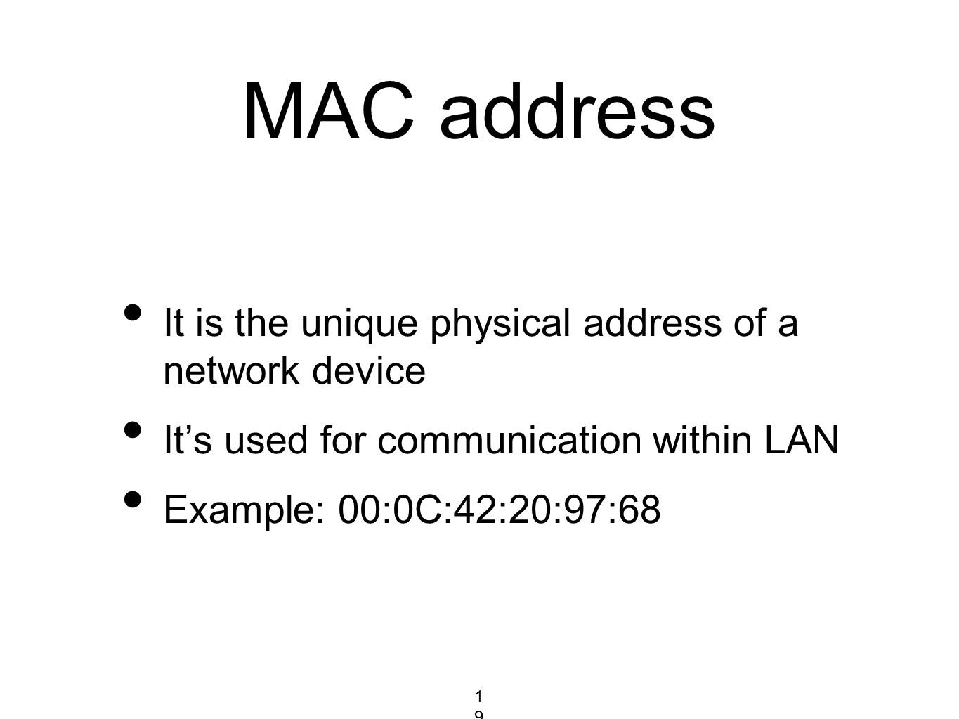 MAC address It is the unique physical address of a network device It's used for communication within LAN Example: 00:0C:42:20:97:68 19