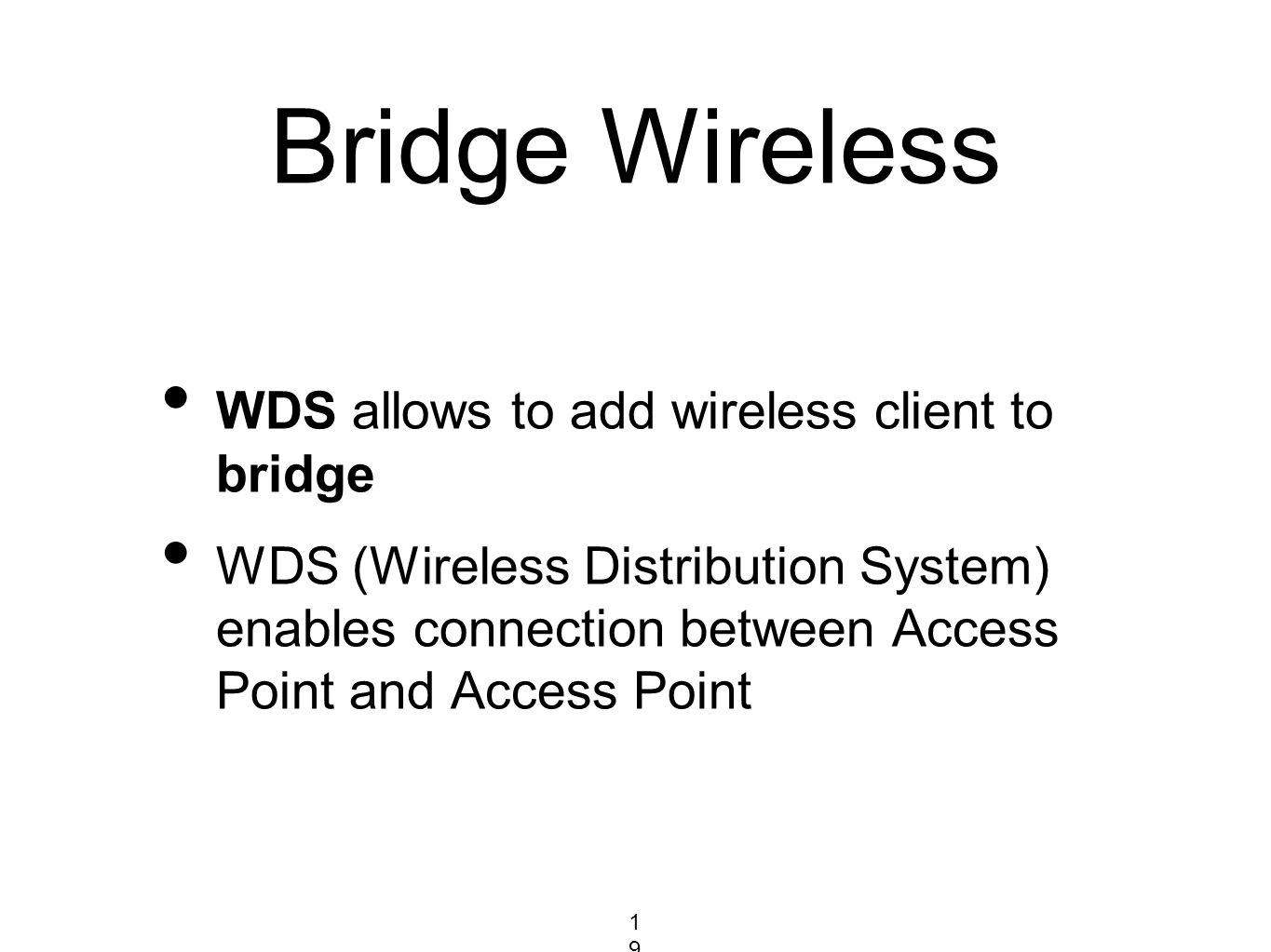 Bridge Wireless WDS allows to add wireless client to bridge WDS (Wireless Distribution System) enables connection between Access Point and Access Poin