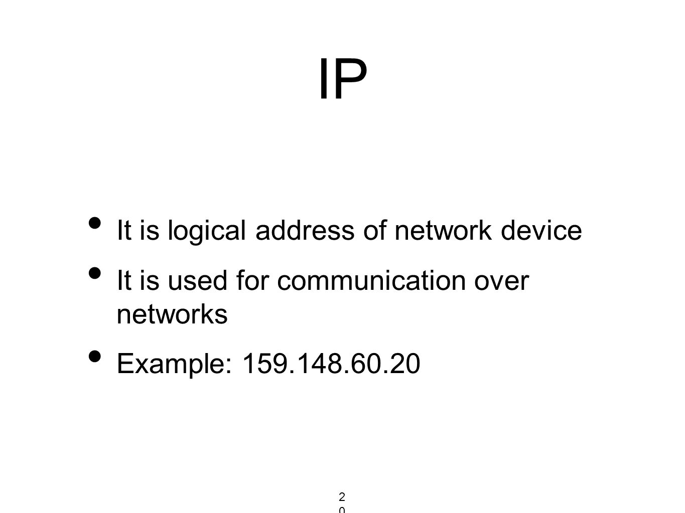 IP It is logical address of network device It is used for communication over networks Example: 159.148.60.20 20