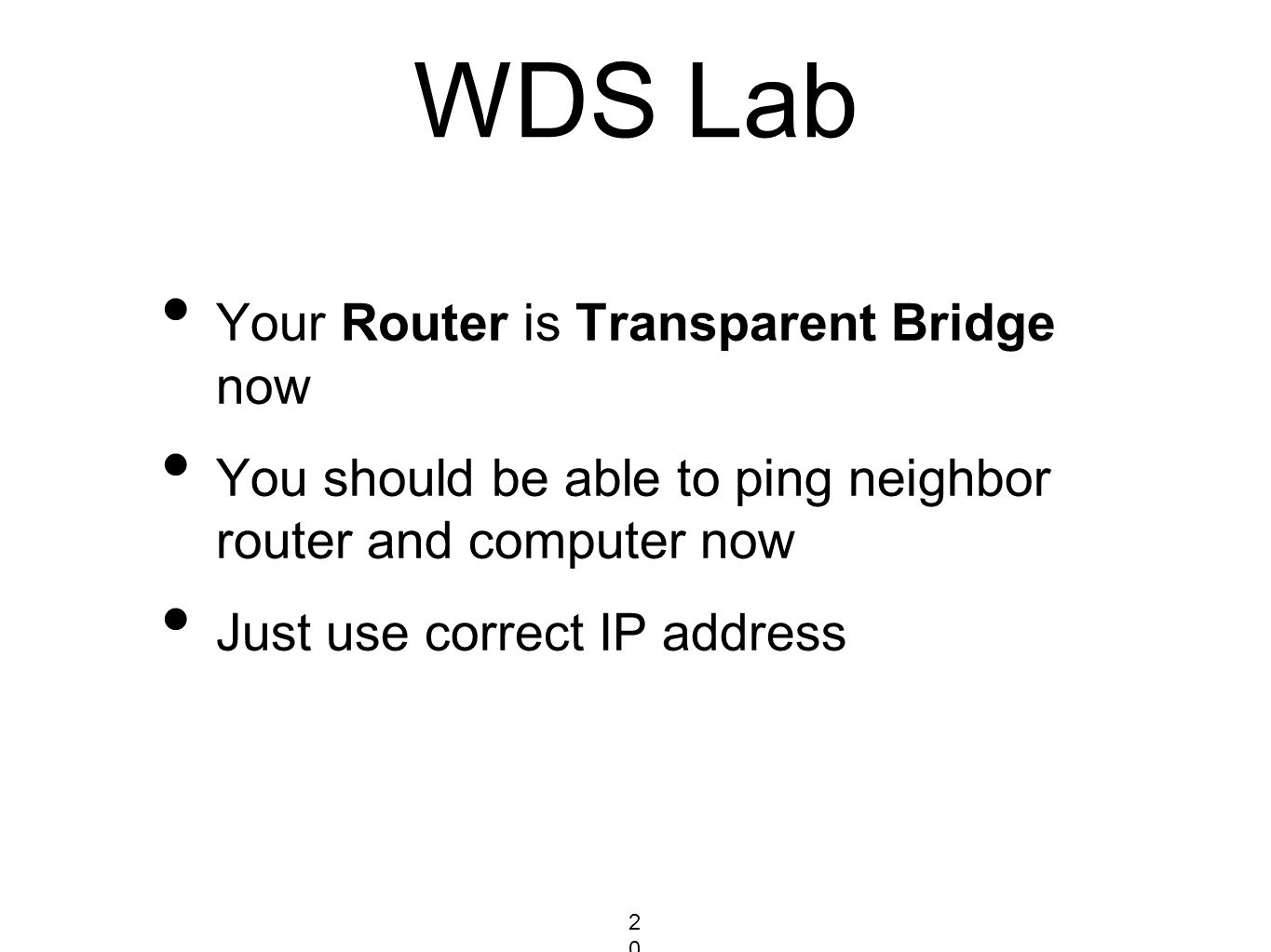 WDS Lab Your Router is Transparent Bridge now You should be able to ping neighbor router and computer now Just use correct IP address 205205205