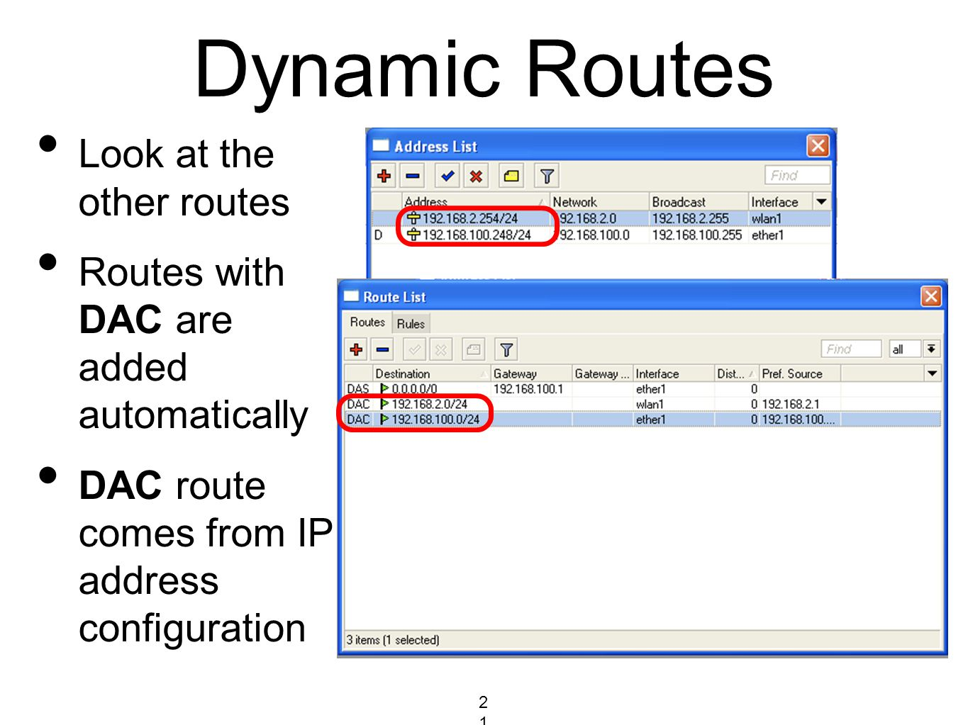 Dynamic Routes Look at the other routes Routes with DAC are added automatically DAC route comes from IP address configuration 214214214