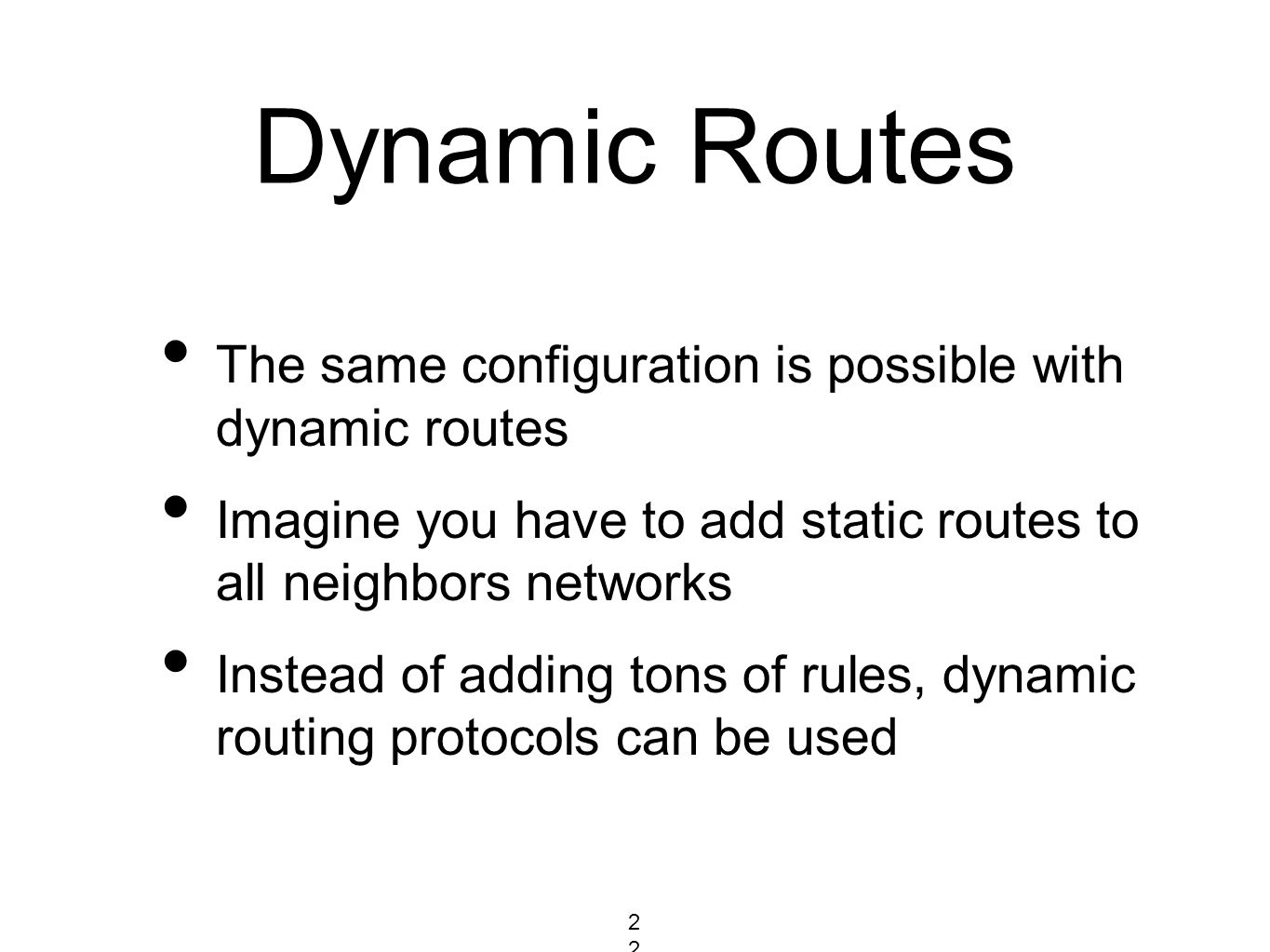 Dynamic Routes The same configuration is possible with dynamic routes Imagine you have to add static routes to all neighbors networks Instead of addin