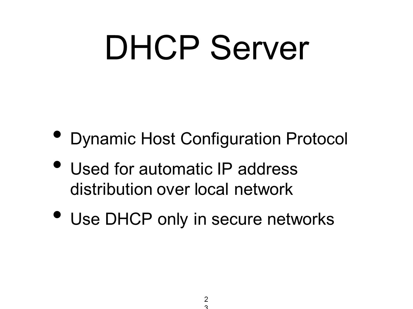 DHCP Server Dynamic Host Configuration Protocol Used for automatic IP address distribution over local network Use DHCP only in secure networks 2372372