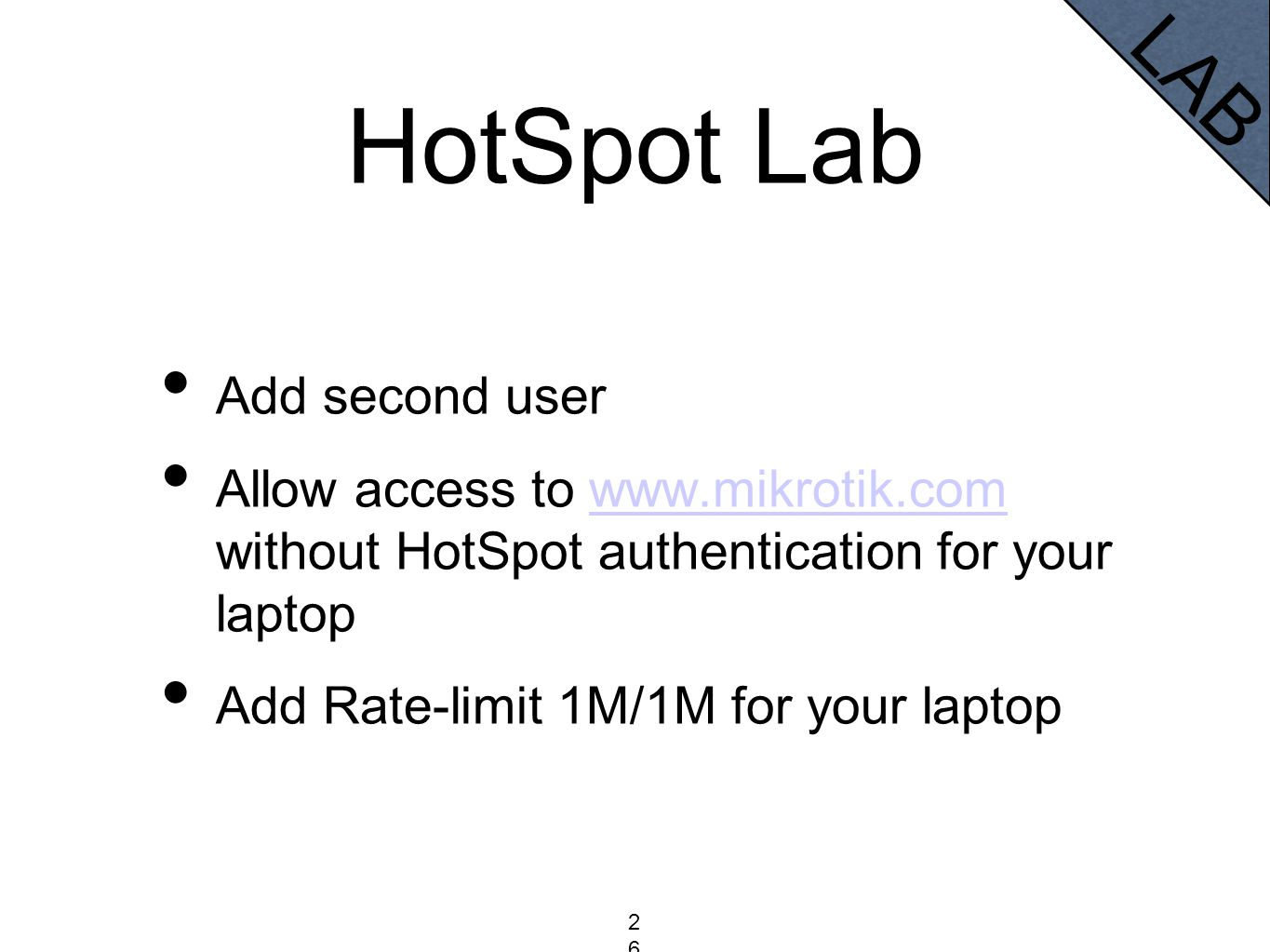HotSpot Lab Add second user Allow access to www.mikrotik.com without HotSpot authentication for your laptopwww.mikrotik.com Add Rate-limit 1M/1M for y