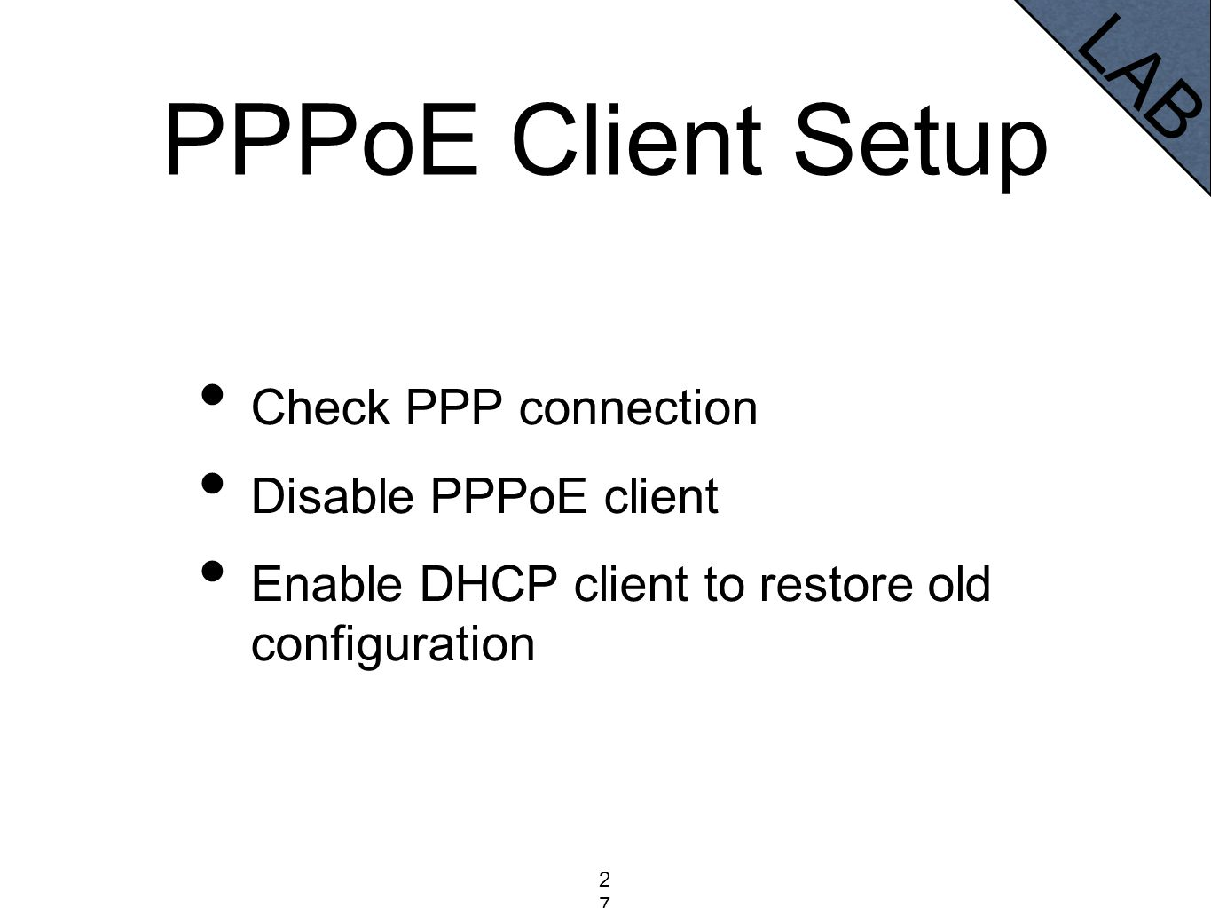 PPPoE Client Setup Check PPP connection Disable PPPoE client Enable DHCP client to restore old configuration LAB 271271271