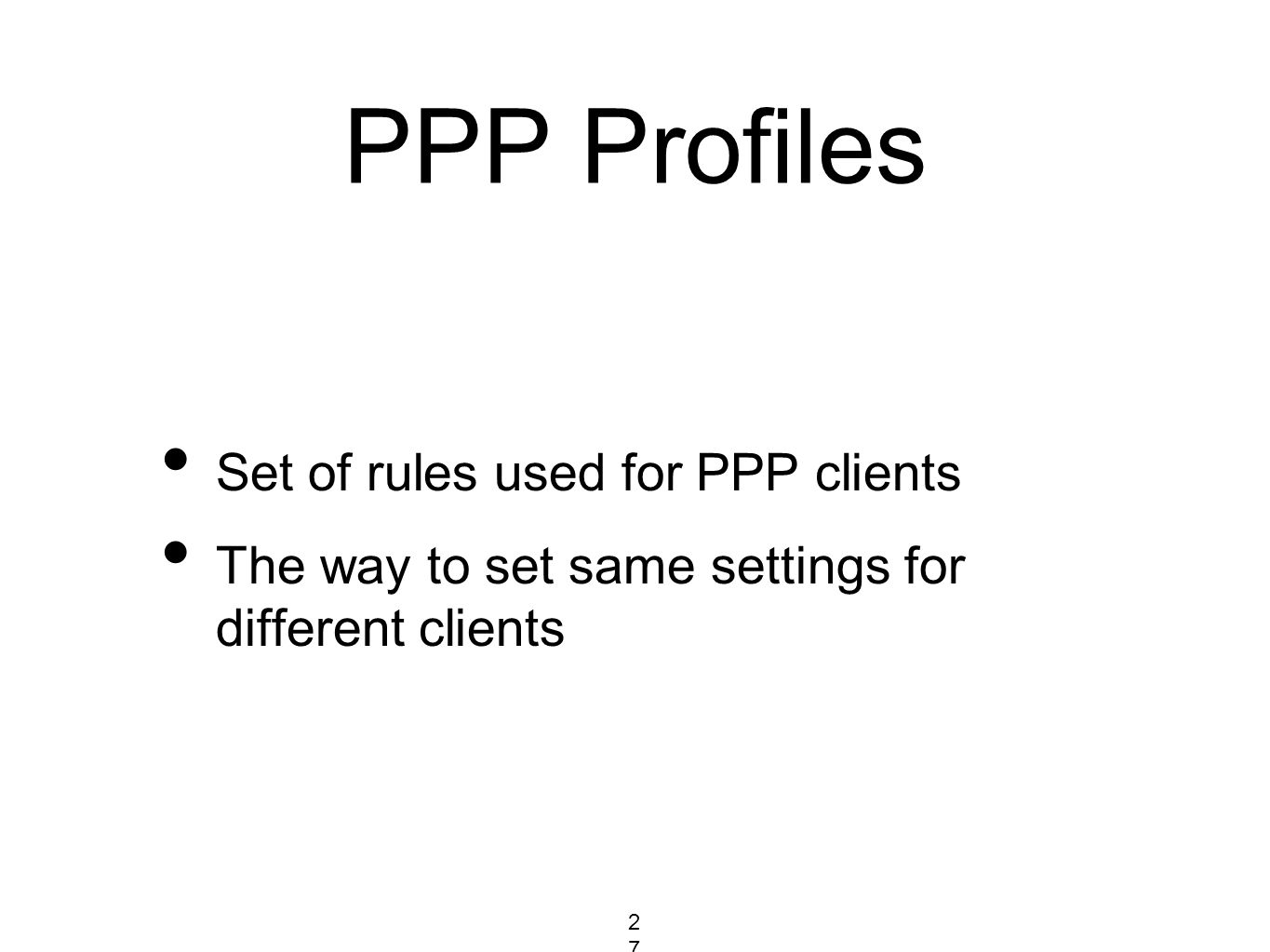 PPP Profiles Set of rules used for PPP clients The way to set same settings for different clients 274274274