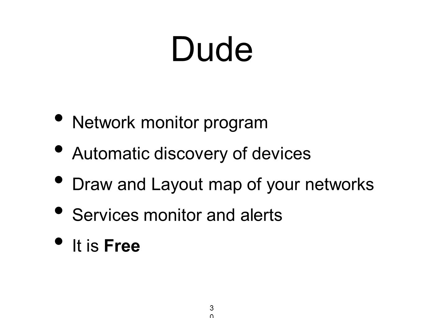 Dude Network monitor program Automatic discovery of devices Draw and Layout map of your networks Services monitor and alerts It is Free 304304304