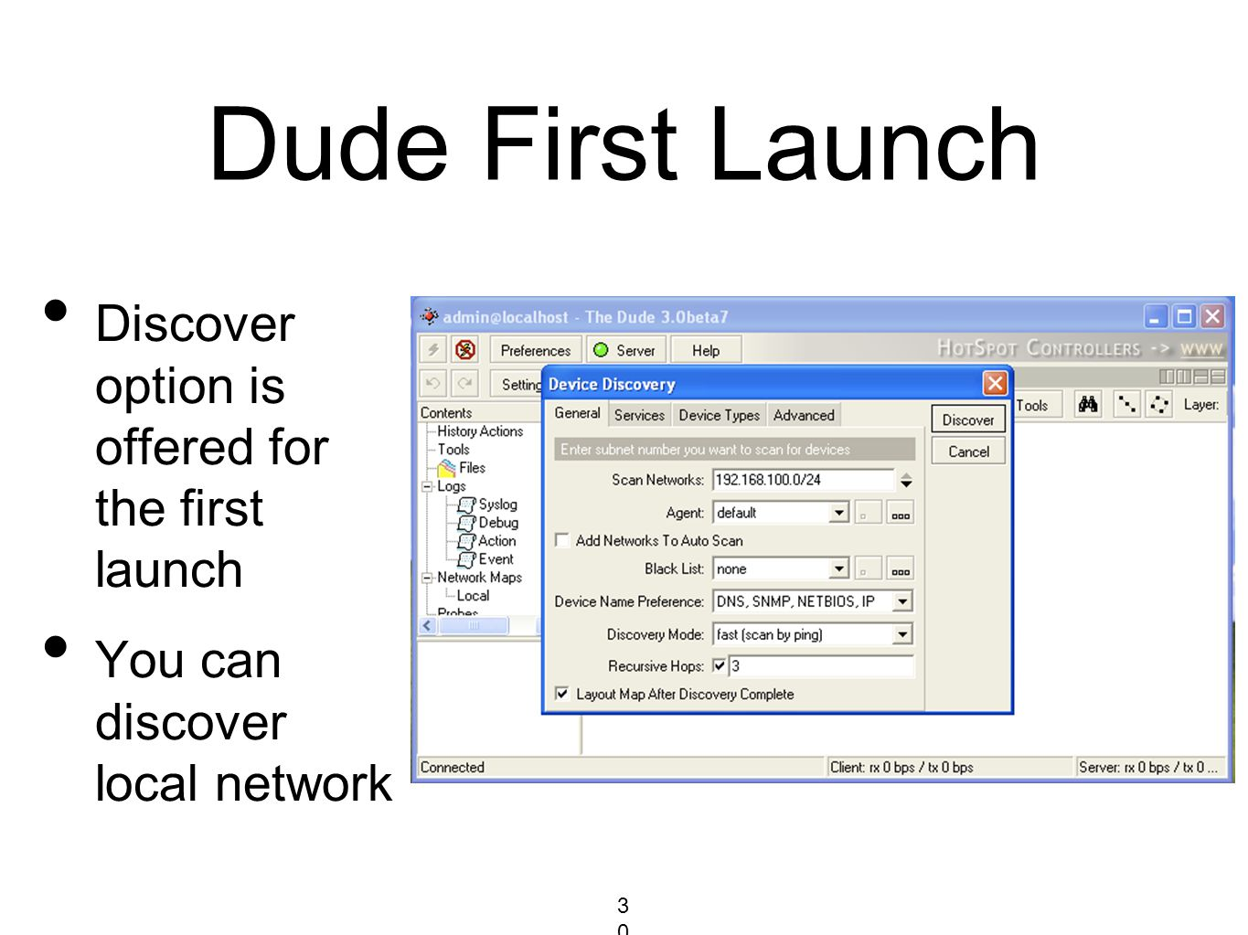 Dude First Launch Discover option is offered for the first launch You can discover local network 308308308