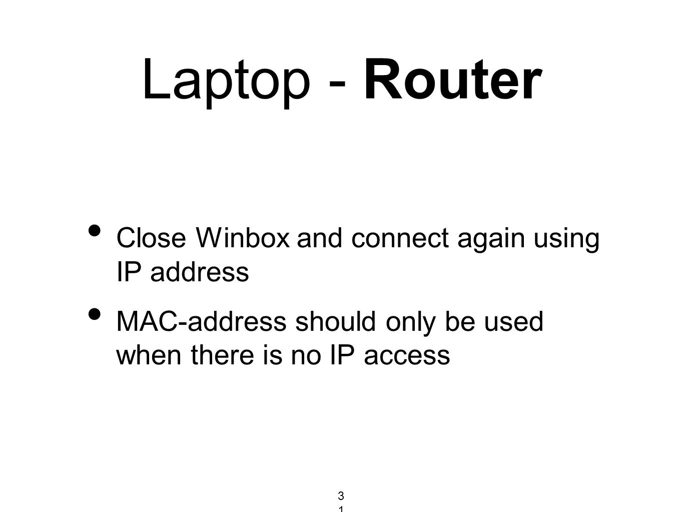 Laptop - Router Close Winbox and connect again using IP address MAC-address should only be used when there is no IP access 31