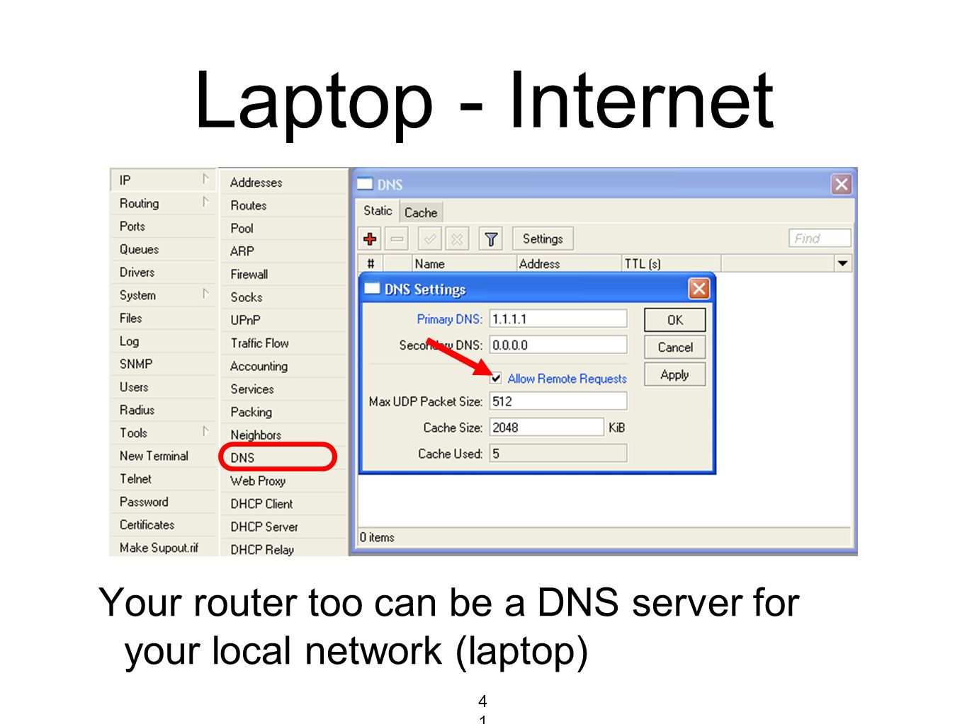 Laptop - Internet Your router too can be a DNS server for your local network (laptop) 41