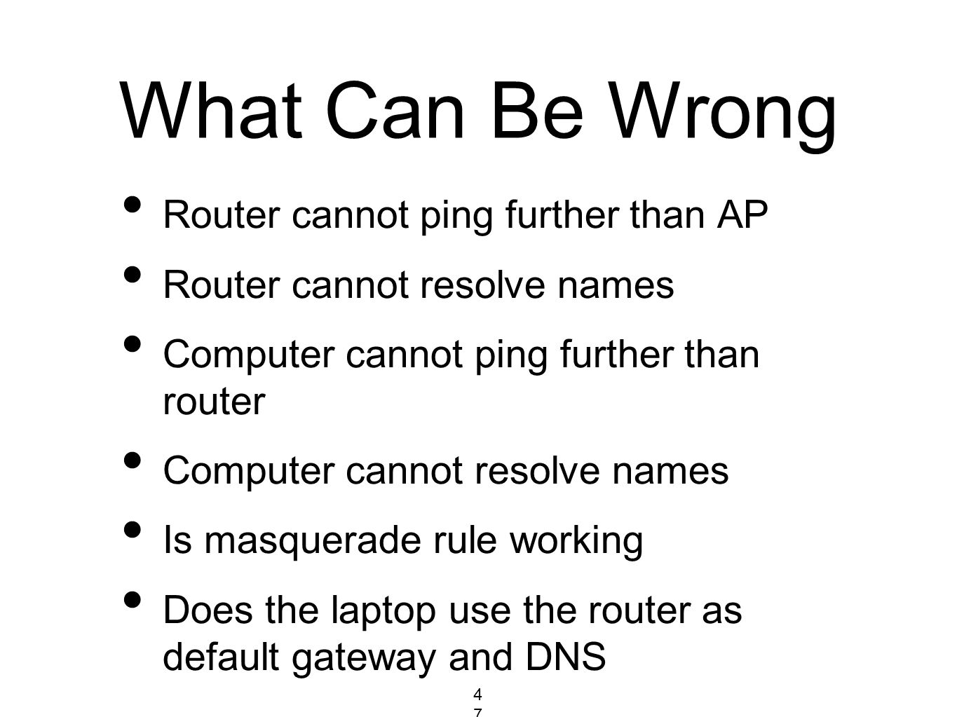 What Can Be Wrong Router cannot ping further than AP Router cannot resolve names Computer cannot ping further than router Computer cannot resolve name