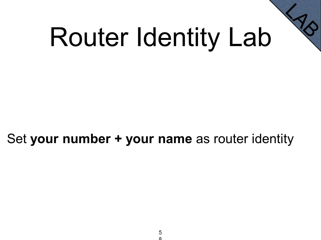 Router Identity Lab Set your number + your name as router identity LAB 58