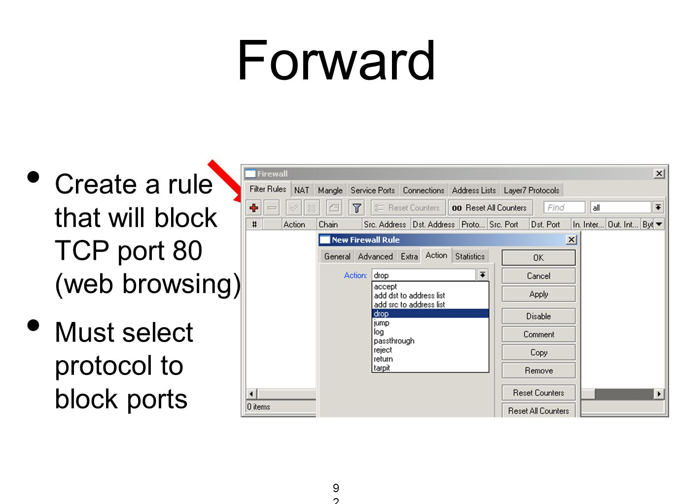 Forward Create a rule that will block TCP port 80 (web browsing) Must select protocol to block ports 92