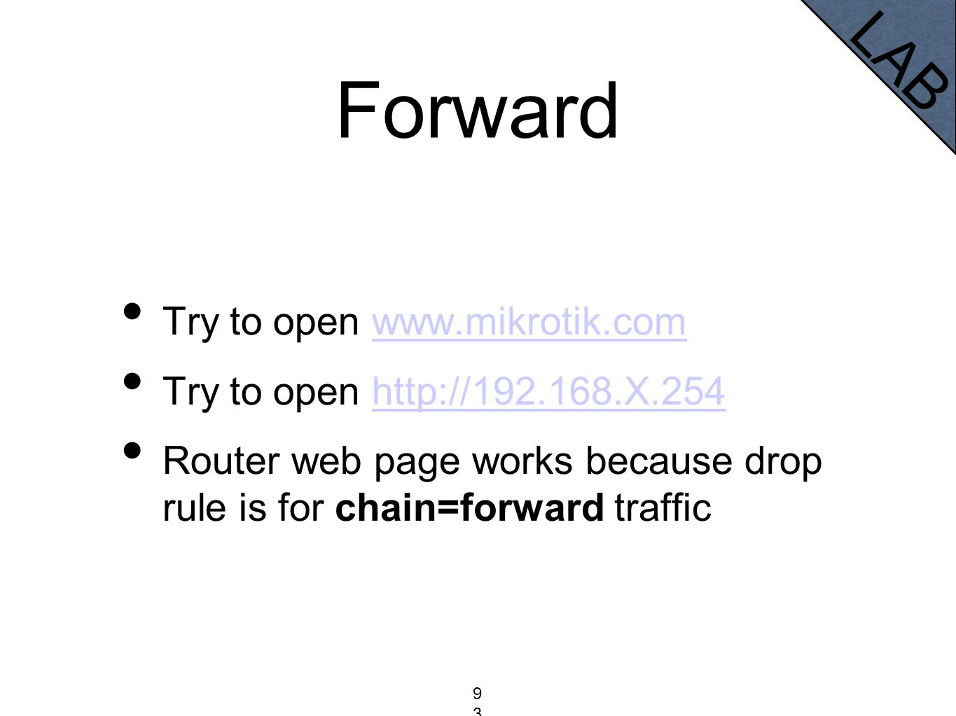 Forward Try to open www.mikrotik.comwww.mikrotik.com Try to open http://192.168.X.254http://192.168.X.254 Router web page works because drop rule is f