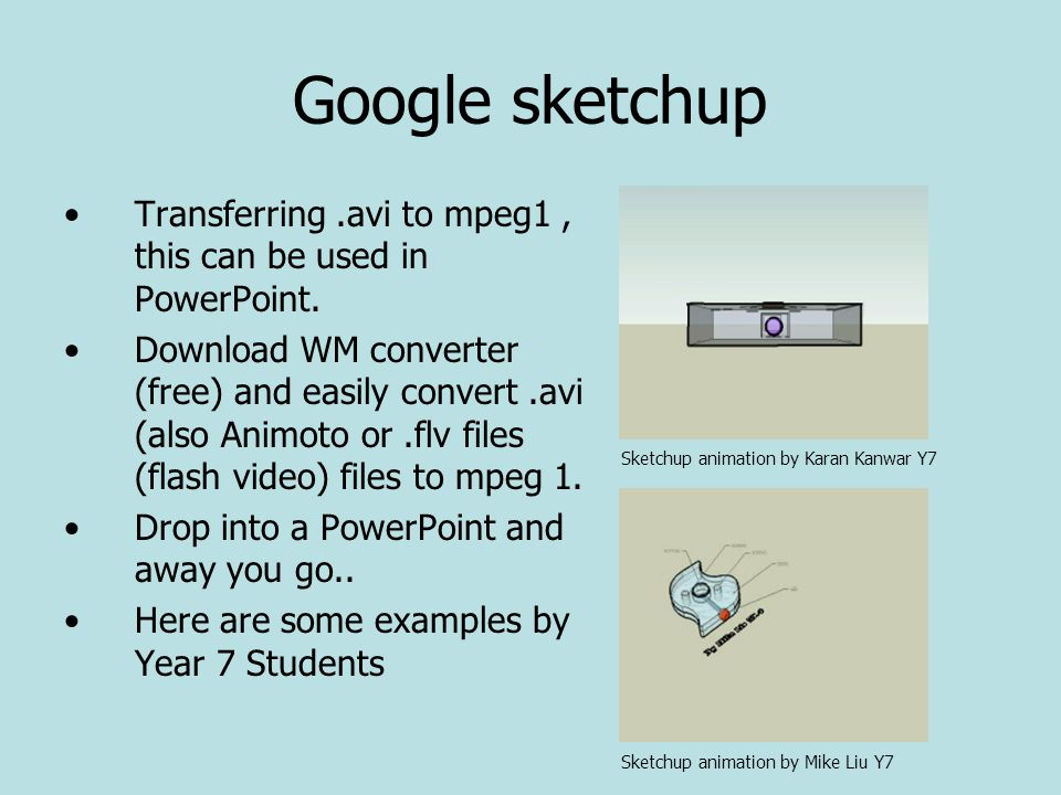 Google sketchup Transferring.avi to mpeg1, this can be used in PowerPoint.