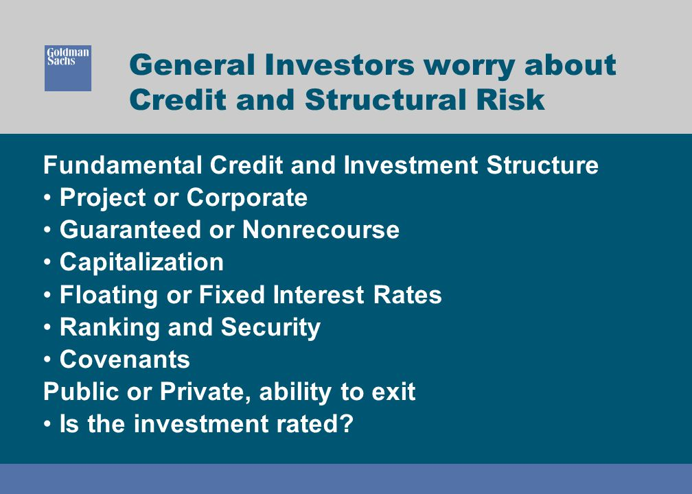 General Investors worry about Credit and Structural Risk Fundamental Credit and Investment Structure Project or Corporate Guaranteed or Nonrecourse Ca