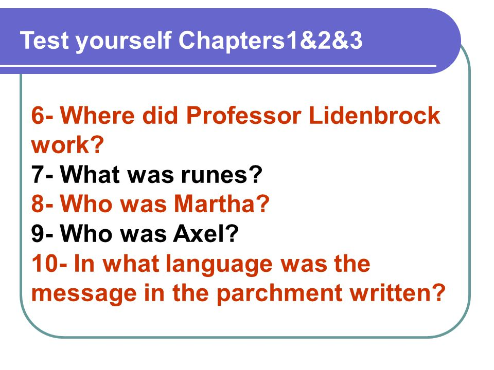 6- Where did Professor Lidenbrock work. 7- What was runes.