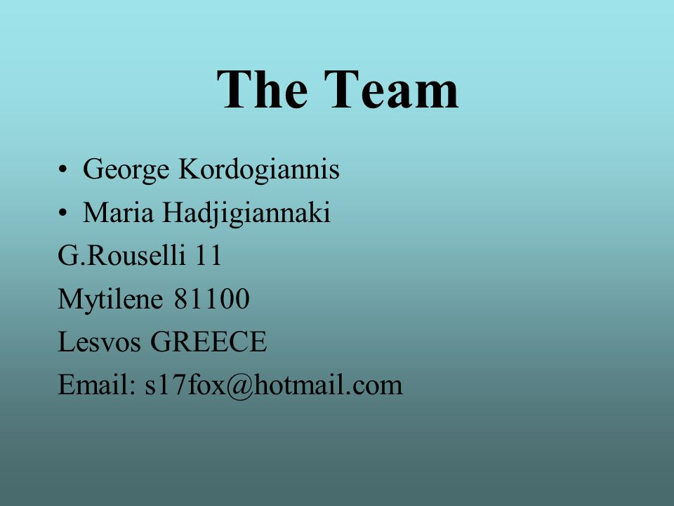 The Team George Kordogiannis Maria Hadjigiannaki G.Rouselli 11 Mytilene 81100 Lesvos GREECE Email: s17fox@hotmail.com