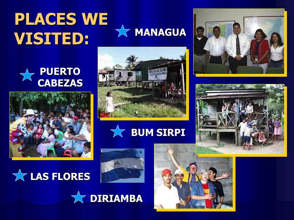 PLACES WE VISITED: MANAGUA PUERTO CABEZAS BUM SIRPI LAS FLORES DIRIAMBA