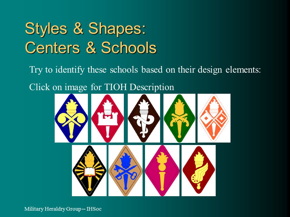 Military Heraldry Group -- IHSoc Styles & Shapes: Centers & Schools Try to identify these schools based on their design elements: Click on image for TIOH Description