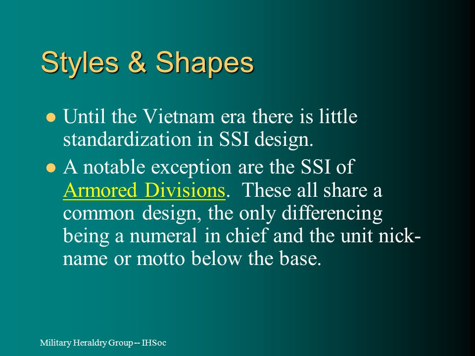 Military Heraldry Group -- IHSoc Styles & Shapes Until the Vietnam era there is little standardization in SSI design.