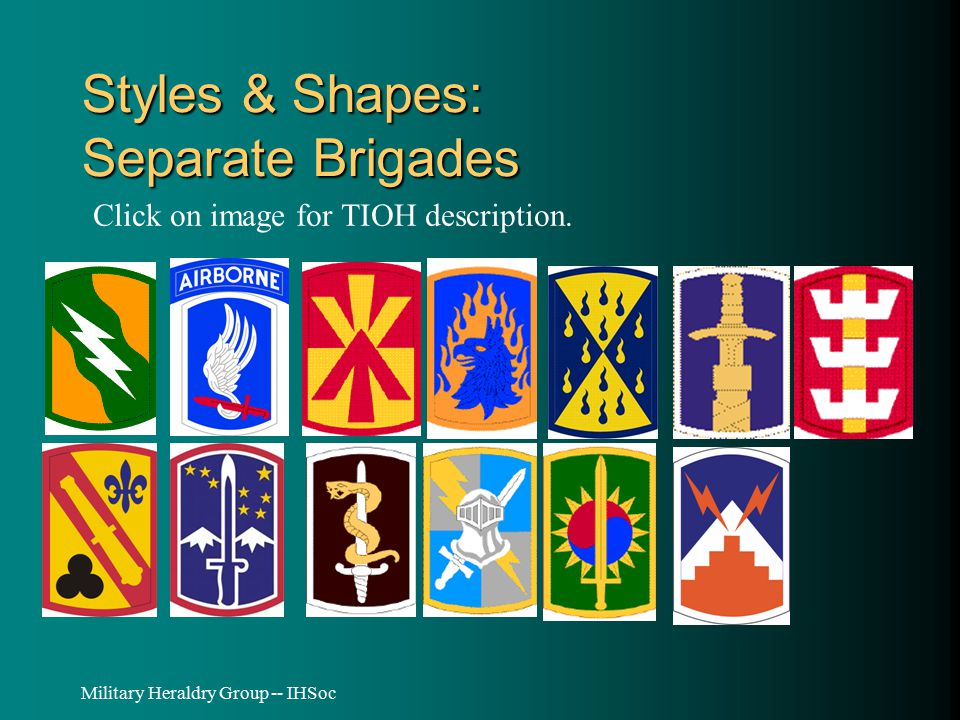 Military Heraldry Group -- IHSoc Styles & Shapes: Separate Brigades Click on image for TIOH description.