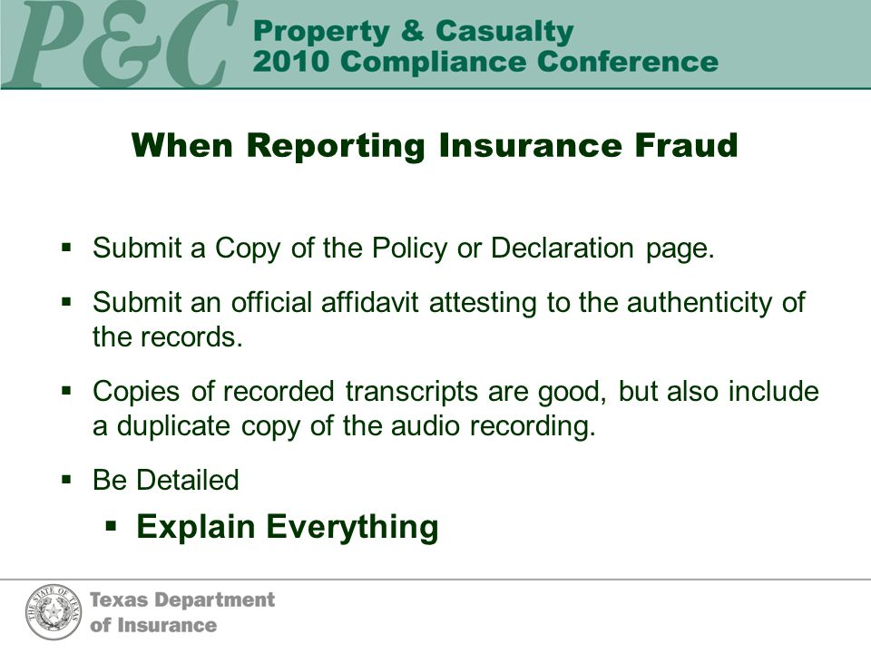 When Reporting Insurance Fraud  Submit a Copy of the Policy or Declaration page.