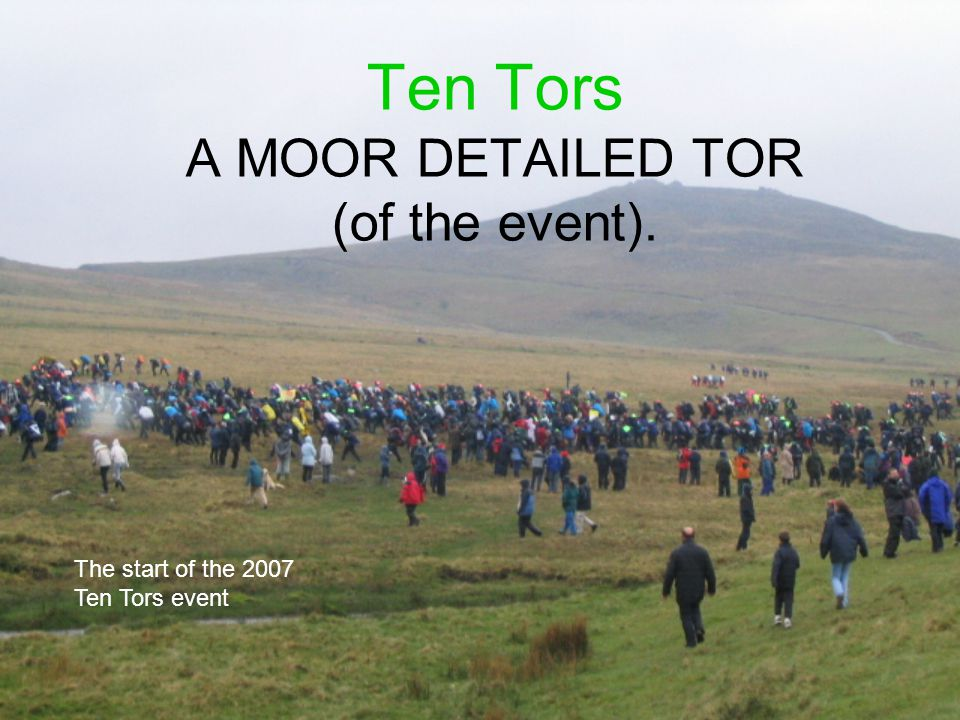 Ten Tors A MOOR DETAILED TOR (of the event). The start of the 2007 Ten Tors event