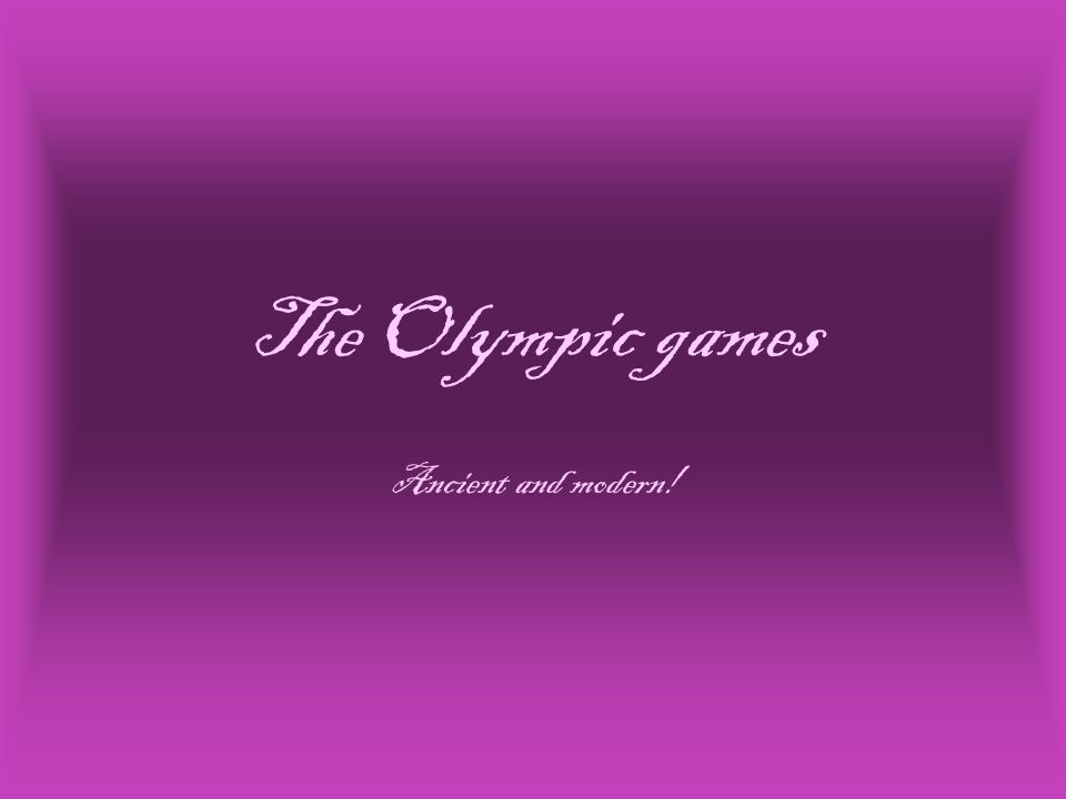 The Olympic games Ancient and modern!