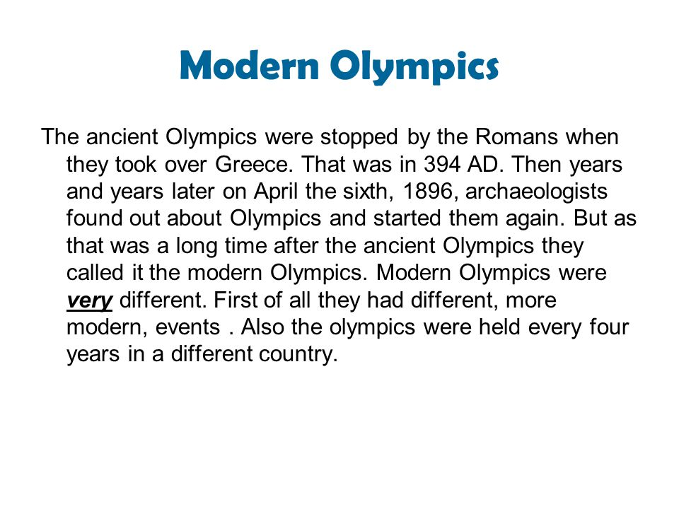 Modern Olympics The ancient Olympics were stopped by the Romans when they took over Greece.