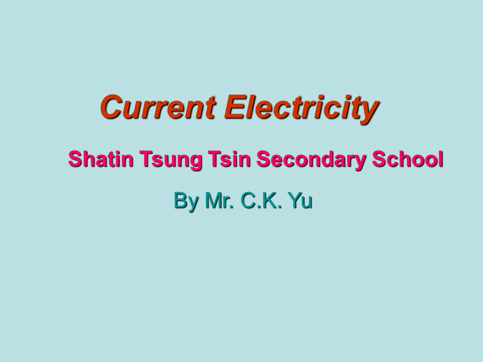 Current Electricity Shatin Tsung Tsin Secondary School By Mr. C.K. Yu