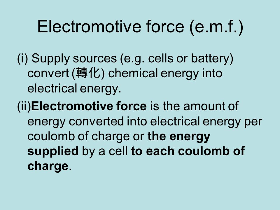 Electromotive force (e.m.f.) (i) Supply sources (e.g.