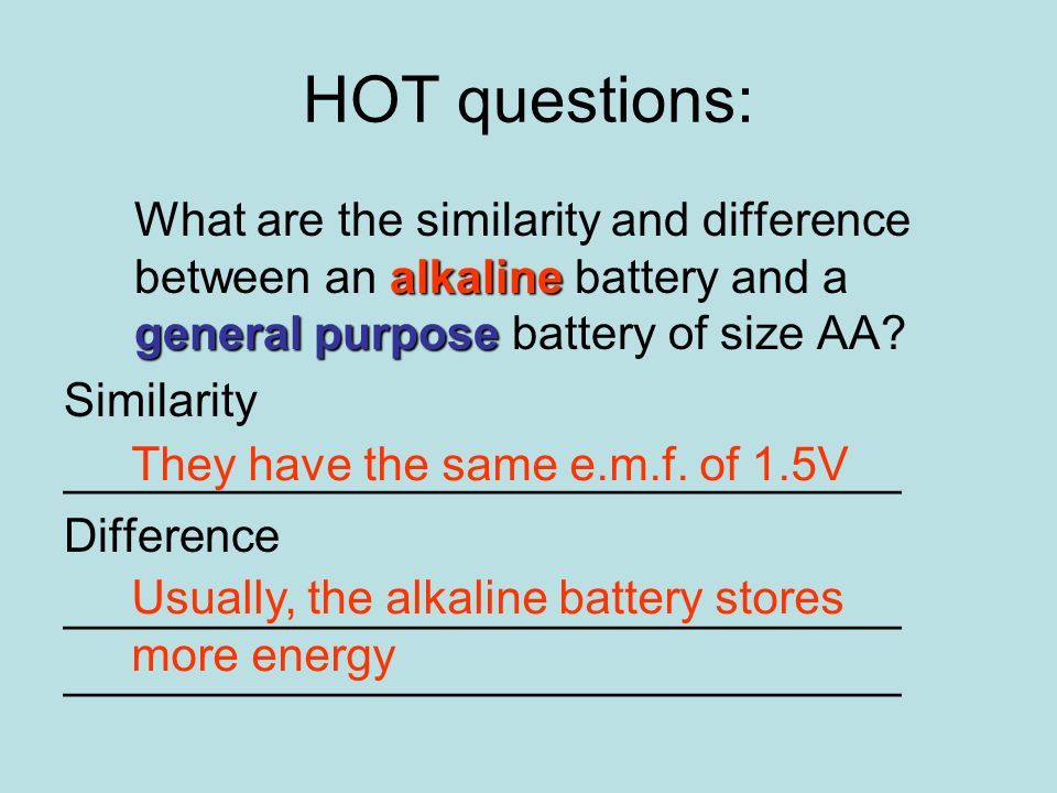 HOT questions: alkaline general purpose What are the similarity and difference between an alkaline battery and a general purpose battery of size AA.