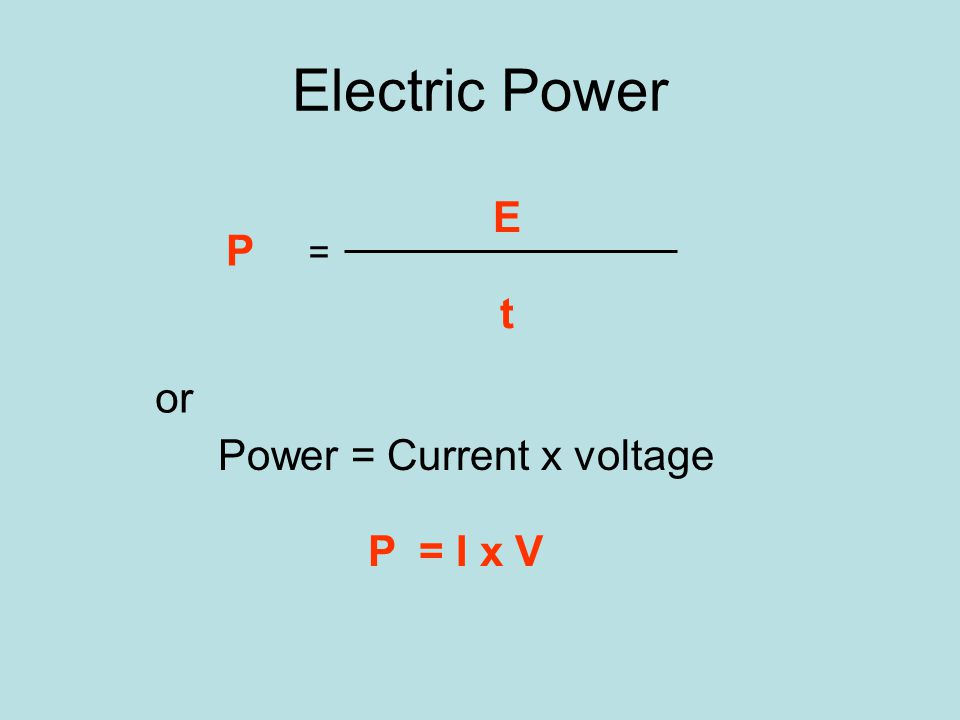 Electric Power Power = Electric Energy time EtEt or P Power = Current x voltage P = I x V