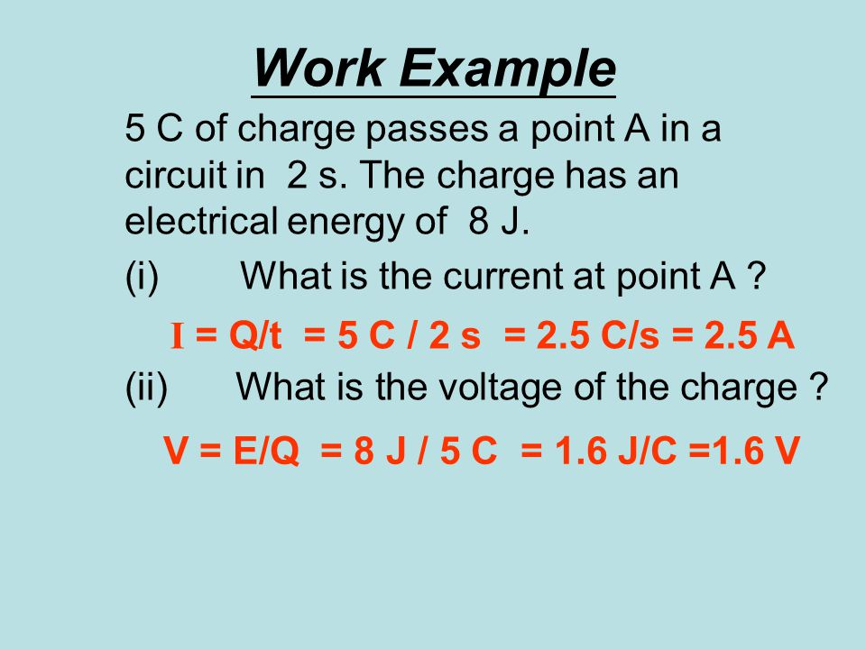 Work Example 5 C of charge passes a point A in a circuit in 2 s.