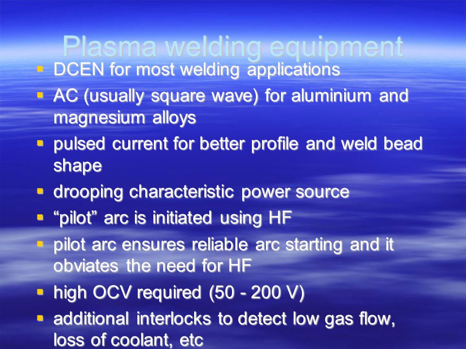 DCEN for most welding applications  AC (usually square wave) for aluminium and magnesium alloys  pulsed current for better profile and weld bead s