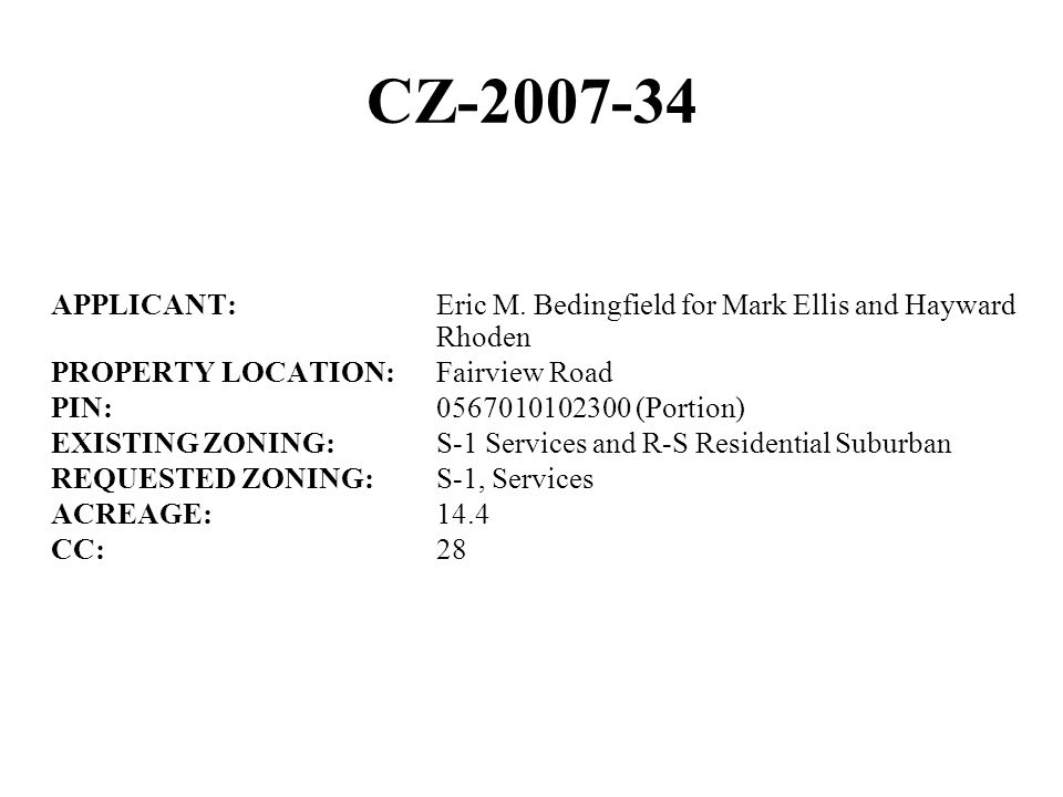 CZ-2007-34 APPLICANT:Eric M. Bedingfield for Mark Ellis and Hayward Rhoden PROPERTY LOCATION:Fairview Road PIN:0567010102300 (Portion) EXISTING ZONING