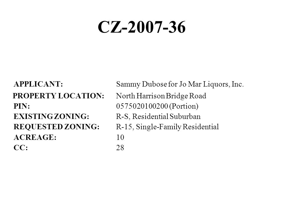 CZ-2007-36 APPLICANT:Sammy Dubose for Jo Mar Liquors, Inc. PROPERTY LOCATION:North Harrison Bridge Road PIN:0575020100200 (Portion) EXISTING ZONING:R-