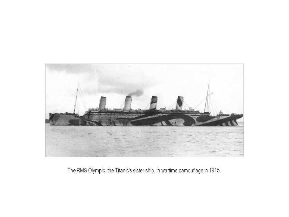 The RMS Olympic, the Titanic s sister ship, in wartime camouflage in 1915.