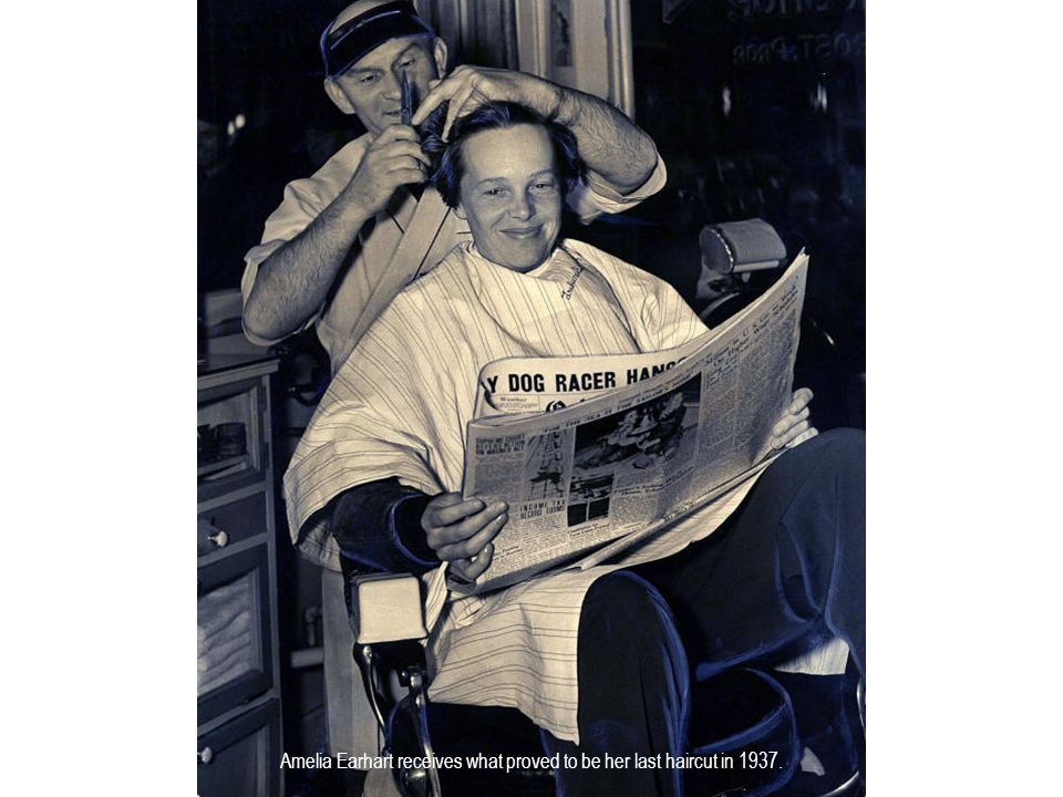 Amelia Earhart receives what proved to be her last haircut in 1937.