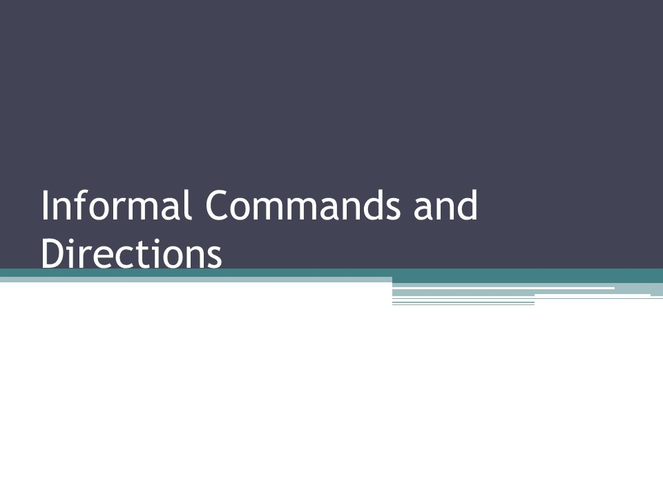 Informal Commands and Directions