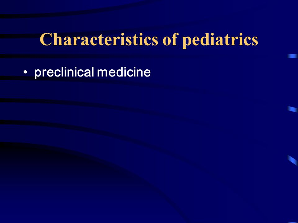 Characteristics of pediatrics preclinical medicine