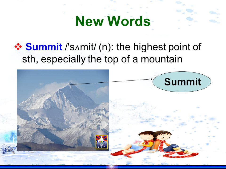New Words  Summit / s ʌ mit/ (n): the highest point of sth, especially the top of a mountain Summit