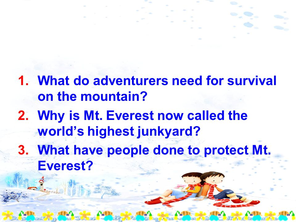 1.What do adventurers need for survival on the mountain.