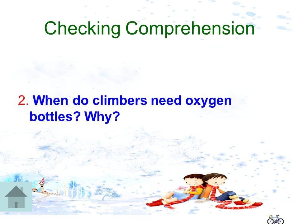 Checking Comprehension 2. When do climbers need oxygen bottles Why